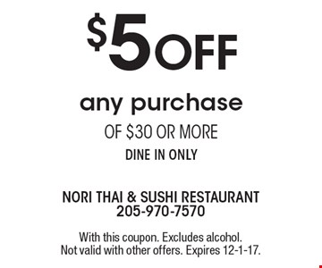 $5 OFF any purchase of $30 or more. Dine in only. With this coupon. Excludes alcohol. Not valid with other offers. Expires 12-1-17.
