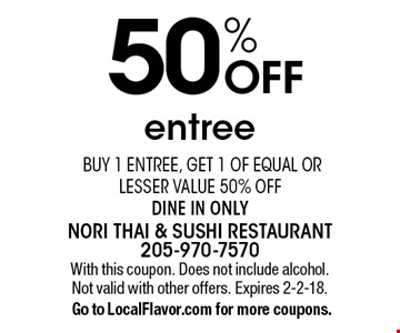 50% OFF entree buy 1 entree, get 1 of equal or lesser value 50% off. Dine in only. With this coupon. Does not include alcohol. Not valid with other offers. Expires 2-2-18. Go to LocalFlavor.com for more coupons.