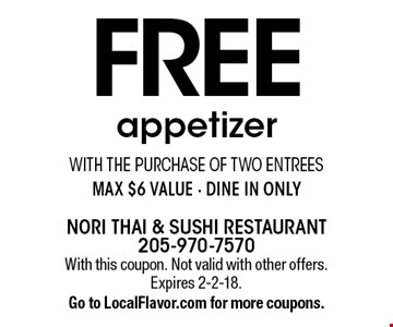 FREE appetizer with the purchase of two entrees. Max $6 value - dine in only. With this coupon. Not valid with other offers. Expires 2-2-18. Go to LocalFlavor.com for more coupons.