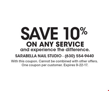 SAVE 10% ON ANY SERVICE and experience the difference. With this coupon. Cannot be combined with other offers. One coupon per customer. Expires 9-22-17.