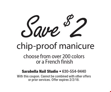 Save $2 chip-proof manicure choose from over 200 colors or a French finish. With this coupon. Cannot be combined with other offers or prior services. Offer expires 2/2/18.