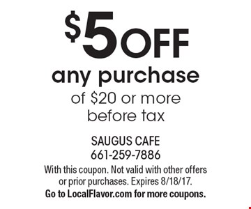 $5 OFF any purchase of $20 or more before tax. With this coupon. Not valid with other offers or prior purchases. Expires 8/18/17. Go to LocalFlavor.com for more coupons.
