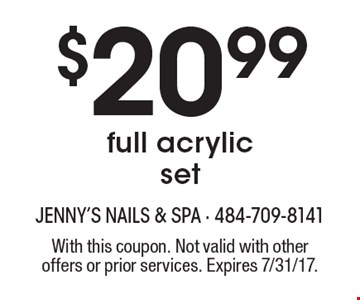 $20.99 full acrylic set. With this coupon. Not valid with other offers or prior services. Expires 7/31/17.