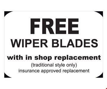 Free wiper blades. With in shop replacement (traditional style only). Insurance approved replacement.