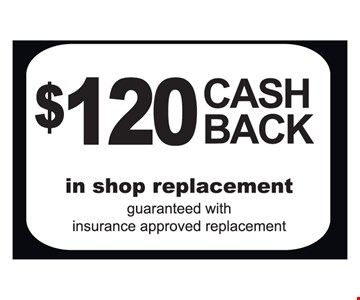 $120 cash back, in shop replacement.