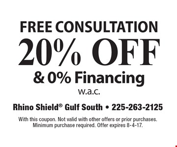 Free consultation 20% off & 0% financing w.a.c.. With this coupon. Not valid with other offers or prior purchases. Minimum purchase required. Offer expires 8-4-17.