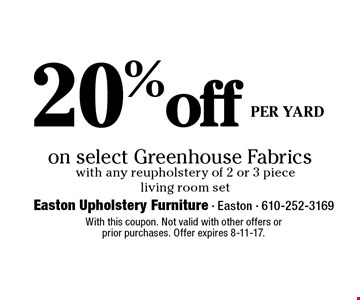 20% off PER YARD on select Greenhouse Fabrics with any reupholstery of 2 or 3 piece living room set. With this coupon. Not valid with other offers or 