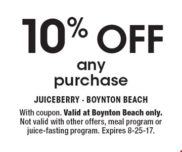 10% OFF any purchase. With coupon. Valid at Boynton Beach only. Not valid with other offers, meal program or juice-fasting program. Expires 8-25-17.