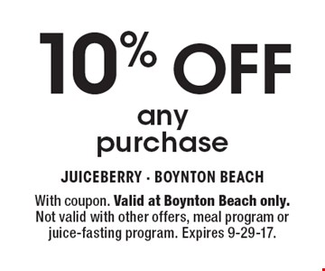 10% OFF any purchase. With coupon. Valid at Boynton Beach only. Not valid with other offers, meal program or juice-fasting program. Expires 9-29-17.