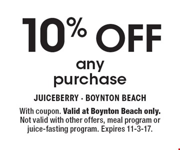 10% OFF any purchase. With coupon. Valid at Boynton Beach only. Not valid with other offers, meal program or juice-fasting program. Expires 11-3-17.
