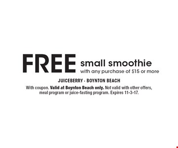 FREE small smoothie with any purchase of $15 or more. With coupon. Valid at Boynton Beach only. Not valid with other offers, meal program or juice-fasting program. Expires 11-3-17.