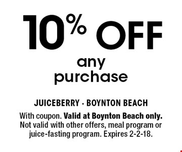 10% OFF any purchase. With coupon. Valid at Boynton Beach only. Not valid with other offers, meal program or juice-fasting program. Expires 2-2-18.