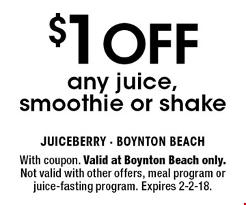 $1 OFF any juice, smoothie or shake. With coupon. Valid at Boynton Beach only. Not valid with other offers, meal program or juice-fasting program. Expires 2-2-18.