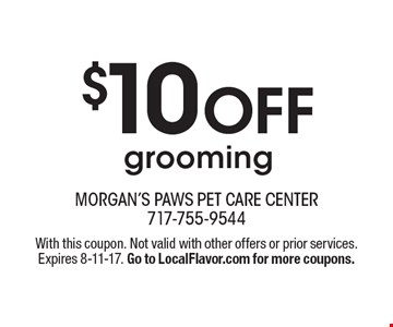 $10 off grooming. With this coupon. Not valid with other offers or prior services. Expires 8-11-17. Go to LocalFlavor.com for more coupons.