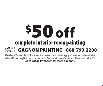 $50 off complete interior room painting. Mention offer code inSert at time of estimate. Restrictions apply. Cannot be combined with other offers or applied to previous quotes. Present at time of estimate. Offer expires 8/4/17. Go to LocalFlavor.com for more coupons.