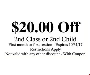 $20 OFF 2ND CLASS OR 2ND CHILD  FIRST MONTH OR FIRST SESSION