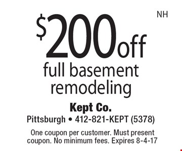 $200 off full basement remodeling. One coupon per customer. Must present coupon. No minimum fees. Expires 8-4-17. NH