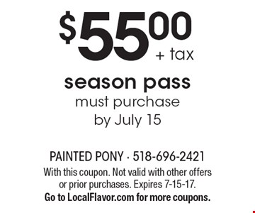 $55.00 + tax for a season pass. Must purchase by July 15. With this coupon. Not valid with other offers or prior purchases. Expires 7-15-17. Go to LocalFlavor.com for more coupons.