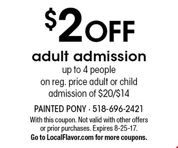 $2 off adult admission. Up to 4 people. On reg. price adult or child admission of $20/$14. With this coupon. Not valid with other offers or prior purchases. Expires 8-25-17. Go to LocalFlavor.com for more coupons.