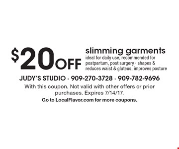 $20 Off slimming garments. Ideal for daily use, recommended for postpartum, post surgery - shapes & reduces waist & gluteus, improves posture. With this coupon. Not valid with other offers or prior purchases. Expires 7/14/17.Go to LocalFlavor.com for more coupons.