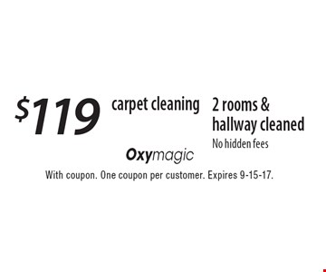 Carpet cleaning. $119 2 rooms & hallway cleaned. No hidden fees. With coupon. One coupon per customer. Expires 9-15-17.
