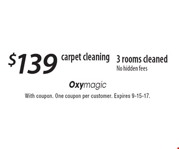 Carpet cleaning. $139 3 rooms cleaned. No hidden fees. With coupon. One coupon per customer. Expires 9-15-17.