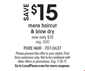Save $15 mens haircut & blow dry now only $15 reg. $30. Please present this offer to your stylist. First time customers only. Not to be combined with other offers or promotions. Exp. 7-28-17. Go to LocalFlavor.com for more coupons.