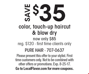 Save $35 color, touch-up haircut & blow dry now only $85 reg. $120 - first time clients only. Please present this offer to your stylist. First time customers only. Not to be combined with other offers or promotions. Exp. 8-25-17. Go to LocalFlavor.com for more coupons.