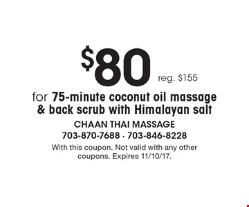 $80 for 75-minute coconut oil massage & back scrub with Himalayan salt, reg. $155. With this coupon. Not valid with any other coupons. Expires 11/10/17.