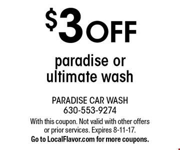 $3 OFF paradise or ultimate wash. With this coupon. Not valid with other offers or prior services. Expires 8-11-17.Go to LocalFlavor.com for more coupons.