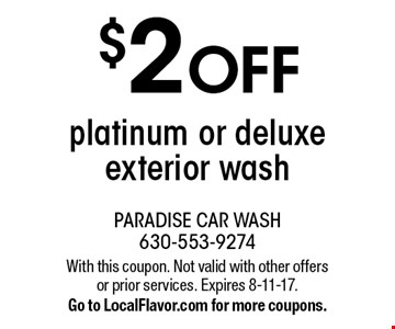 $2 OFF platinum or deluxe exterior wash. With this coupon. Not valid with other offers or prior services. Expires 8-11-17.Go to LocalFlavor.com for more coupons.