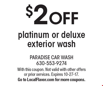 $2 OFF platinum or deluxe exterior wash. With this coupon. Not valid with other offers or prior services. Expires 10-27-17. Go to LocalFlavor.com for more coupons.