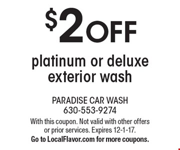 $2 OFF platinum or deluxe exterior wash. With this coupon. Not valid with other offers or prior services. Expires 12-1-17.Go to LocalFlavor.com for more coupons.