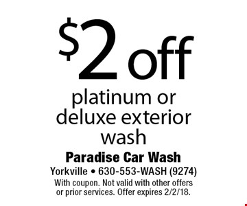 $2 off platinum or deluxe exterior wash. With coupon. Not valid with other offers or prior services. Offer expires 2/2/18.