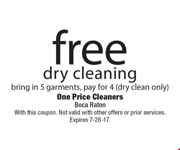 free dry cleaning bring in 5 garments, pay for 4 (dry clean only). With this coupon. Not valid with other offers or prior services. Expires 7-28-17.