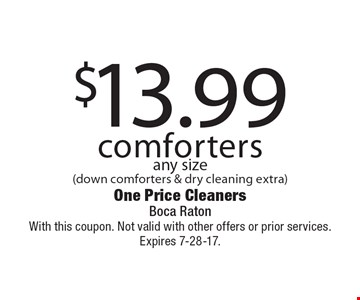 $13.99 comforters any size(down comforters & dry cleaning extra). With this coupon. Not valid with other offers or prior services. Expires 7-28-17.