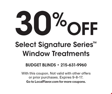 30% Off Select Signature Series window treatments. With this coupon. Not valid with other offers or prior purchases. Expires 9-8-17. Go to LocalFlavor.com for more coupons.
