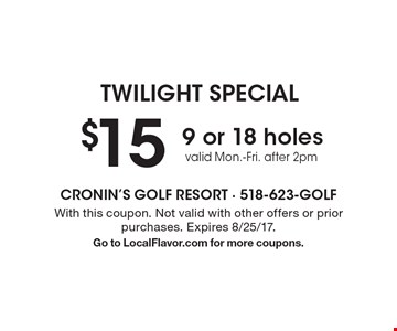 TWILIGHT SPECIAL $15 for 9 or 18 holes. Valid Mon.-Fri. after 2pm. With this coupon. Not valid with other offers or prior purchases. Expires 8/25/17. Go to LocalFlavor.com for more coupons.