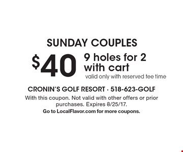 SUNDAY COUPLES $40 for 9 holes for 2 with cart. Valid only with reserved tee time. With this coupon. Not valid with other offers or prior purchases. Expires 8/25/17. Go to LocalFlavor.com for more coupons.