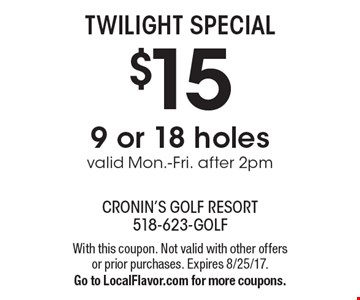 TWILIGHT SPECIAL $15 9 or 18 holesvalid Mon.-Fri. after 2pm. With this coupon. Not valid with other offers or prior purchases. Expires 8/25/17. Go to LocalFlavor.com for more coupons.
