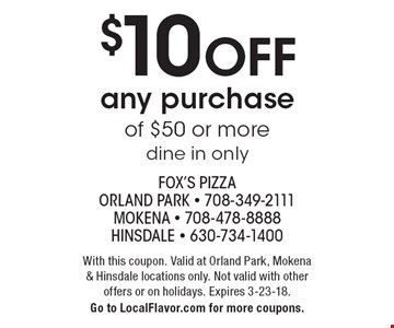 $10 off any purchase of $50 or more, dine in only. With this coupon. Valid at Orland Park, Mokena & Hinsdale locations only. Not valid with other offers or on holidays. Expires 3-23-18. Go to LocalFlavor.com for more coupons.