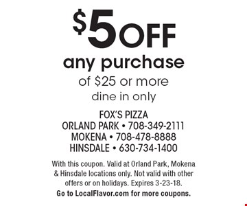 $5 off any purchase of $25 or more, dine in only. With this coupon. Valid at Orland Park, Mokena & Hinsdale locations only. Not valid with other offers or on holidays. Expires 3-23-18. Go to LocalFlavor.com for more coupons.