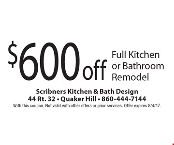 $600 off Full Kitchen or Bathroom Remodel. With this coupon. Not valid with other offers or prior services. Offer expires 8/4/17.