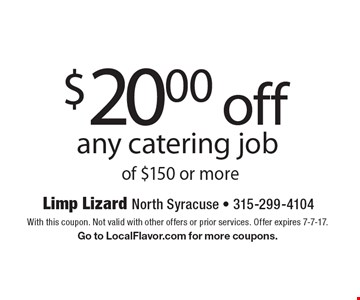 $20.00 off any catering job of $150 or more. With this coupon. Not valid with other offers or prior services. Offer expires 7-7-17. Go to LocalFlavor.com for more coupons.