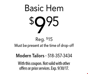 $9.95 Basic Hem. Reg. $15. Must be present at the time of drop-off. With this coupon. Not valid with other offers or prior services. Exp. 9/30/17.