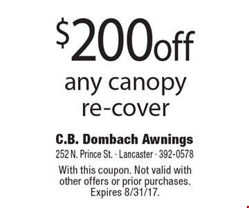 $200 off any canopy re-cover. With this coupon. Not valid with other offers or prior purchases. Expires 8/31/17.