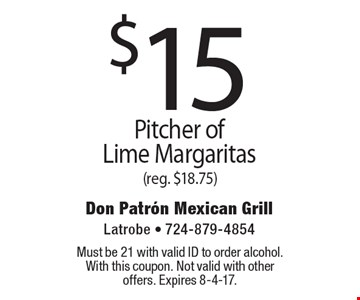$15 Pitcher of Lime Margaritas (reg. $18.75). Must be 21 with valid ID to order alcohol. With this coupon. Not valid with other offers. Expires 8-4-17.