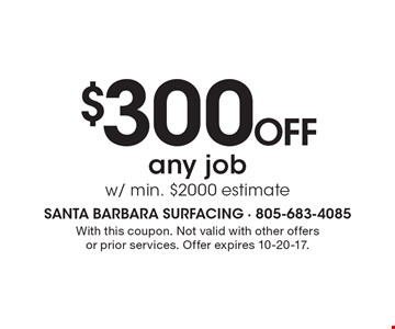 $300 OFF any job w/ min. $2000 estimate. With this coupon. Not valid with other offers or prior services. Offer expires 10/20/17.