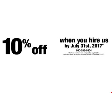 10% off when you hire us by July 31st, 2017*. *Work does not have to be completed by July 31, 2017. Just call & hire us by July 31st to receive discount. Offer expires 7/31/17.