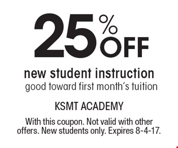 25% OFF new student instruction. Good toward first month's tuition. With this coupon. Not valid with other offers. New students only. Expires 8-4-17.